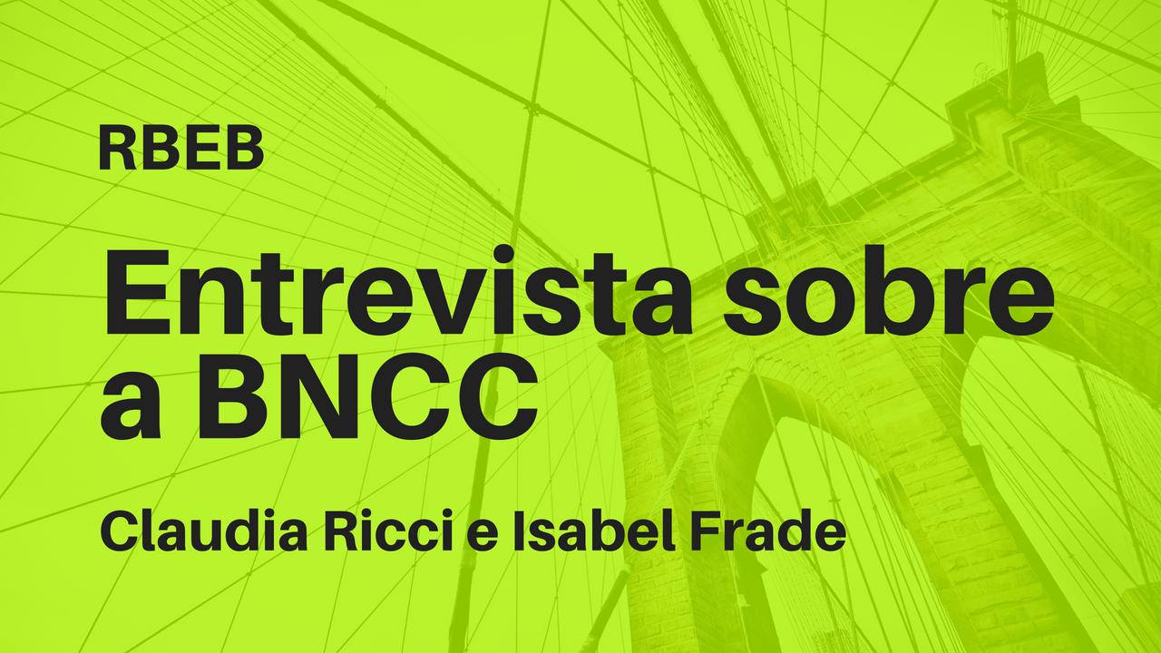 Entrevista Sobre A BNCC – Claudia Ricci E Isabel Frade
