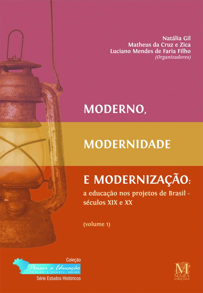 Moderno, Modernidade E Modernização: A Educação Nos Projetos De Brasil – Séculos XIX E XX – Volume 1