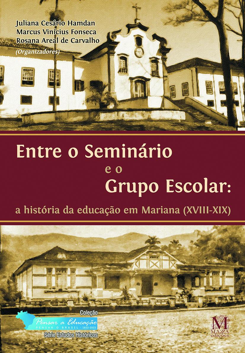 Entre O Seminário E O Grupo Escolar: Histórias Da Educação Em Mariana (XVIII-XIX)