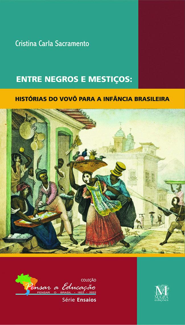 Entre Negros E Mestiços: Histórias Do Vovô Para A Infância Brasileira