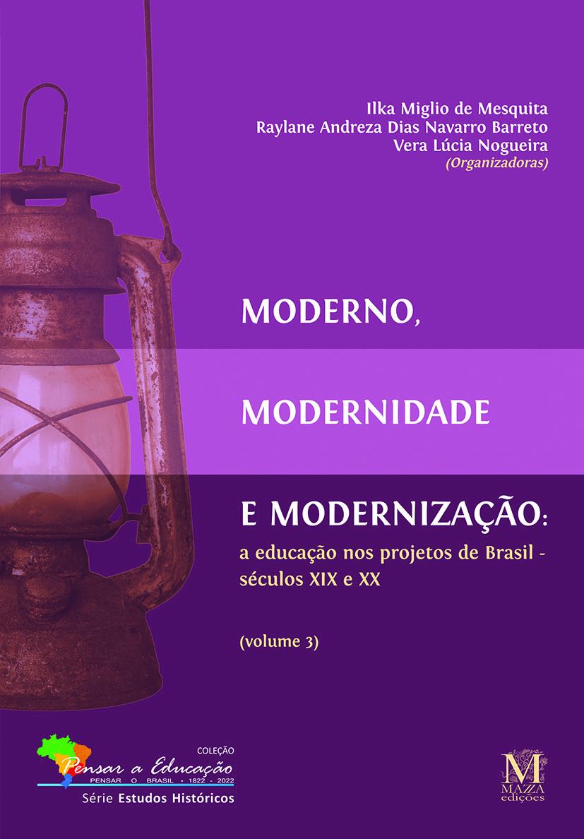 Moderno, Modernidade E Modernização: A Educação Nos Projetos De Brasil – Séculos XIX E XX – Volume 3