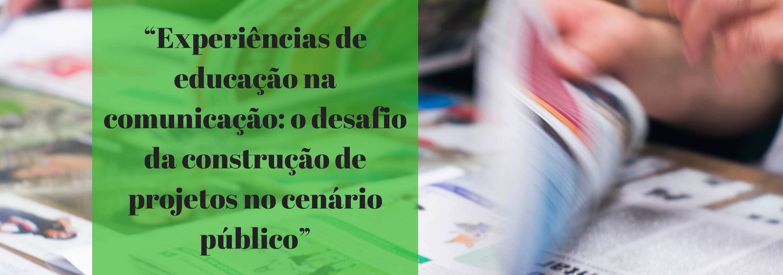 """""""Experiências De Educação Na Comunicação  O Desafio Da Construção De Projetos No Cenário Público""""(1)"""