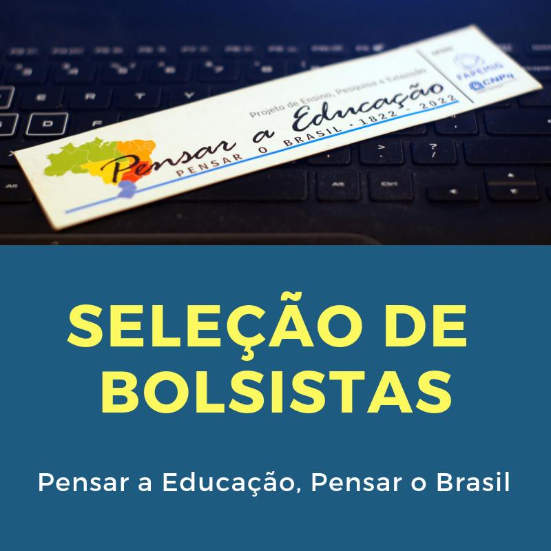 Seleção De Bolsistas Do Projeto Pensar A Educação, Pensar O Brasil – 2019
