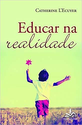 Capa Do Livro Educar Na Realidade Catherine L'Ecuyer Convite à Leitura