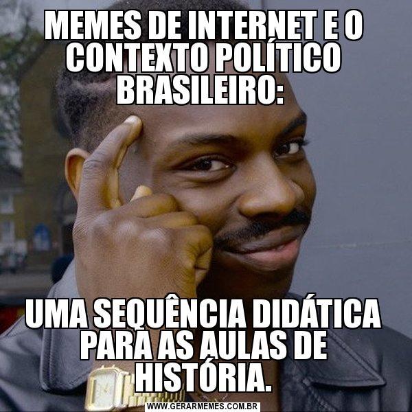 Memes De Internet E O Contexto Político Brasileiro: Uma Sequência Didática Para As Aulas De História.
