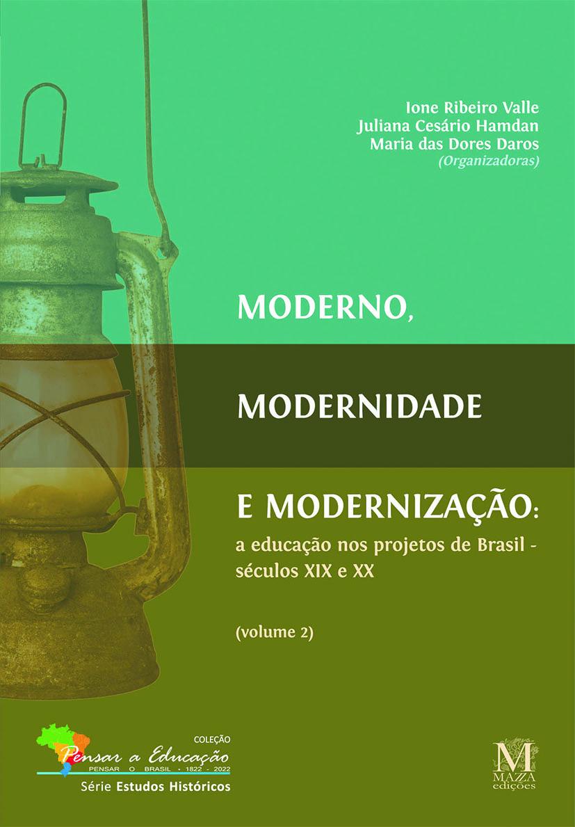 Moderno, Modernidade E Modernização: A Educação Nos Projetos De Brasil – Séculos XIX E XX – Volume 2