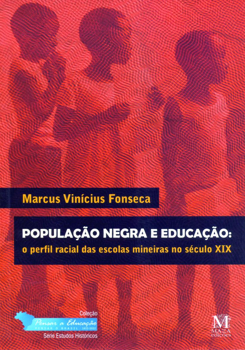 População Negra E Educação: O Perfil Racial Das Escolas Mineiras No Século XIX