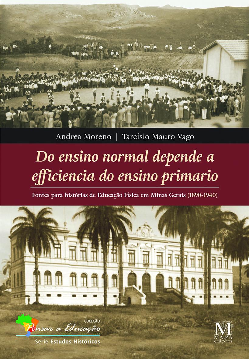 Do Ensino Normal Depende A Efficiencia Do Ensino Primário: Fontes Para Histórias De Educação Física Em Minas Gerais (1890 1940)